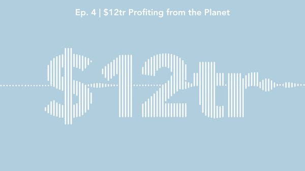 $12 trillion – profiting from the planet